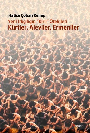 Yeni Irkçılığın 'Kirli' Ötekileri Kürtler, Aleviler, Ermeniler.jpg